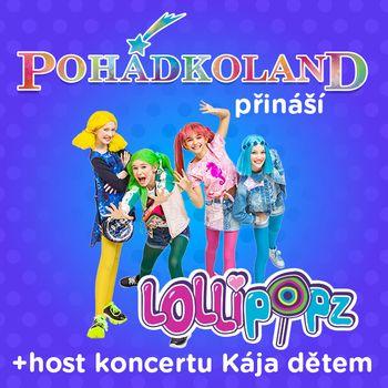 Pohádkoland přináší - vystoupení LOLLIPOPZ a host Kája Dětem  - začátek 15.00 hod